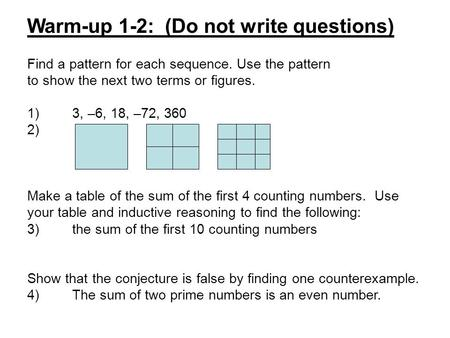 Find a pattern for each sequence. Use the pattern to show the next two terms or figures. 1)3, –6, 18, –72, 360 2) Make a table of the sum of the first.