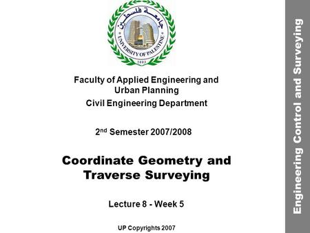 Coordinate Geometry and Traverse Surveying Faculty of Applied Engineering and Urban Planning Civil Engineering Department Lecture 8 - Week 5 2 nd Semester.