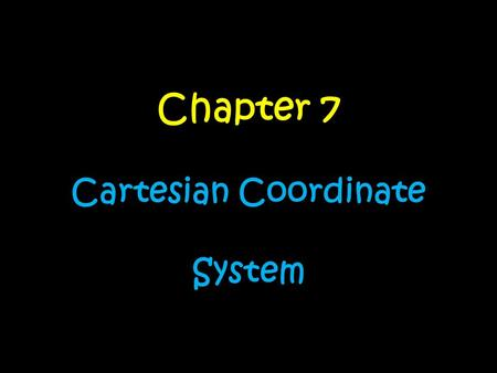 Chapter 7 Cartesian Coordinate System. Day….. 1.Parts of a Coordinate PlanParts of a Coordinate Plan 2.Graphing Ordered PairsGraphing Ordered Pairs 3.Identifying.