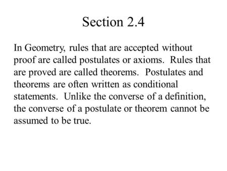 Section 2.4 In Geometry, rules that are accepted without proof are called postulates or axioms. Rules that are proved are called theorems. Postulates.