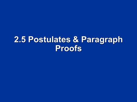 2.5 Postulates & Paragraph Proofs. Objectives Identify and use basic postulates about points, lines, and planes. Identify and use basic postulates about.