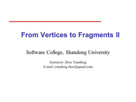 From Vertices to Fragments II Software College, Shandong University Instructor: Zhou Yuanfeng