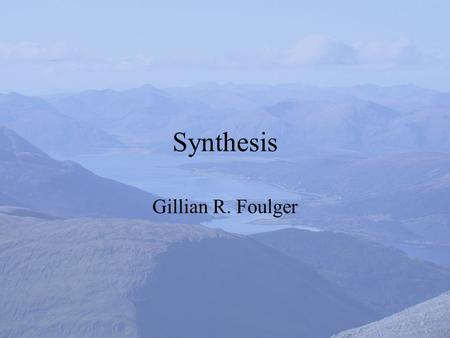 Synthesis Gillian R. Foulger. Post-meeting books? 1.Book of review articles –Chemical Geology (Elsevier) 2.AGU monograph –Book of regular papers.
