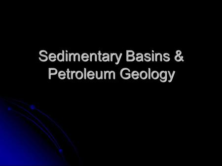 Sedimentary Basins & Petroleum Geology. Controls on large-scale sedimentation Sedimentary processes are controlled, on large scales, by: Sedimentary processes.