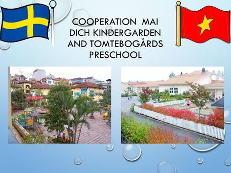 COOPERATION MAI DICH KINDERGARDEN AND TOMTEBOGÅRDS PRESCHOOL.