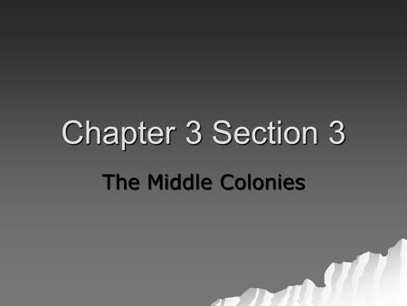 Chapter 3 Section 3 The Middle Colonies.