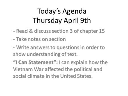 Today's Agenda Thursday April 9th - Read & discuss section 3 of chapter 15 - Take notes on section - Write answers to questions in order to show understanding.