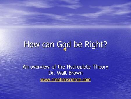 How can God be Right? An overview of the Hydroplate Theory Dr. Walt Brown www.creationscience.com.
