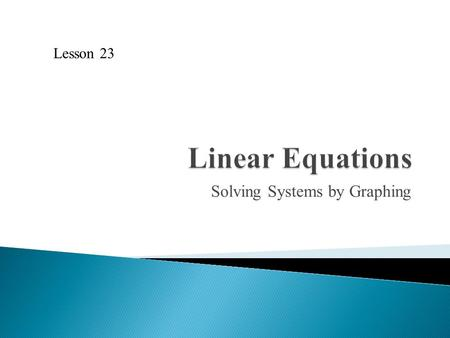 Solving Systems by Graphing Lesson 23. 1. Is (4, 1) on the line y = 2x − 5? 2. Is (0, −5) on the line 4x + 2y = 10? 3. Is (−2, 7) on the line y = 3(x.