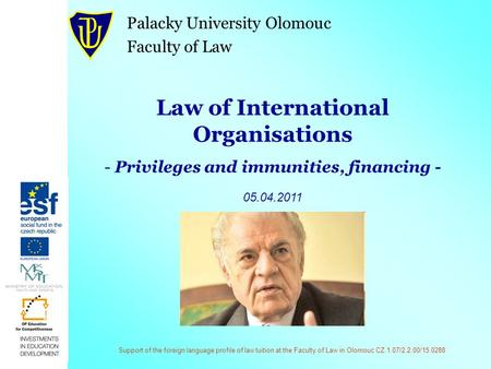 Support of the foreign language profile of law tuition at the Faculty of Law in Olomouc CZ.1.07/2.2.00/15.0288 Law of International Organisations - Privileges.