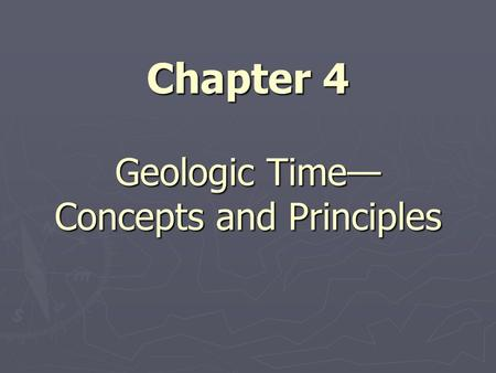 Geologic Time— Concepts and Principles Chapter 4.
