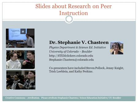 Slides about Research on Peer Instruction Dr. Stephanie V. Chasteen Physics Department & Science Ed. Initiative University of Colorado – Boulder