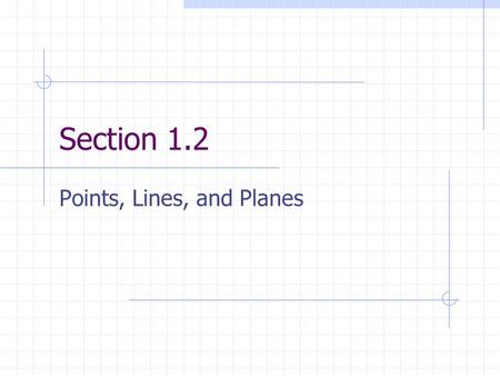 Section 1.2 Points, Lines, and Planes Undefined Terms.