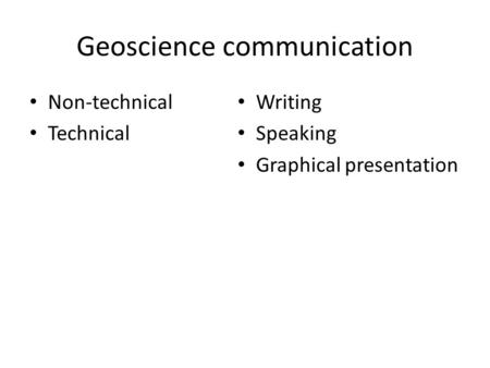 Geoscience communication Non-technical Technical Writing Speaking Graphical presentation.