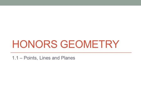 HONORS GEOMETRY 1.1 – Points, Lines and Planes. Do Now: