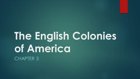 The English Colonies of America CHAPTER 3. 13 English Colonies  By 1733, there were 13 British colonies along the Atlantic coastline.  These are grouped.