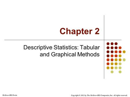 Copyright © 2011 by The McGraw-Hill Companies, Inc. All rights reserved. McGraw-Hill/Irwin Chapter 2 Descriptive Statistics: Tabular and Graphical Methods.