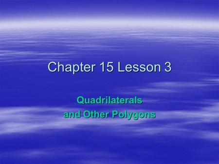 Chapter 15 Lesson 3 Quadrilaterals and Other Polygons.