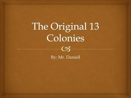 By: Mr. Daniell. The Thirteen Colonies  There are two major reasons for the establishment of a colony; profit or religious freedom.