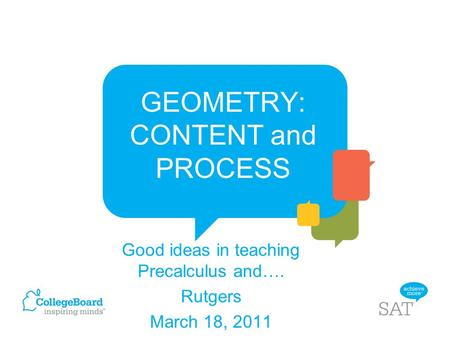 GEOMETRY: CONTENT and PROCESS Good ideas in teaching Precalculus and…. Rutgers March 18, 2011.