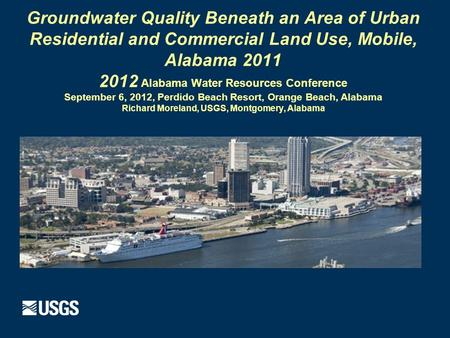 Groundwater Quality Beneath an Area of Urban Residential and Commercial Land Use, Mobile, Alabama 2011 2012 Alabama Water Resources Conference September.