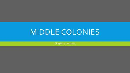 MIDDLE COLONIES Chapter 3 Lesson 3. MIDDLE COLONIES The middle colonies were under control of the Dutch West India Company. The company offered large.
