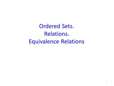 Ordered Sets. Relations. Equivalence Relations 1.