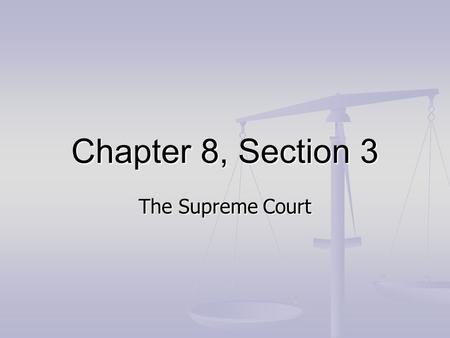Chapter 8, Section 3 The Supreme Court. 1. How are Supreme Court justices selected? The president appoints the justices, with the consent of the Senate.