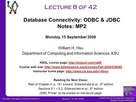 Computing & Information Sciences Kansas State University Monday, 15 Sep 2008CIS 560: Database System Concepts Lecture 8 of 42 Monday, 15 September 2008.