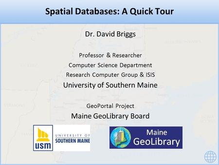Spatial Databases: A Quick Tour Dr. David Briggs Professor & Researcher Computer Science Department Research Computer Group & ISIS University of Southern.