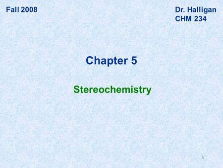 111 Fall 2008Dr. Halligan CHM 234 Stereochemistry Chapter 5.