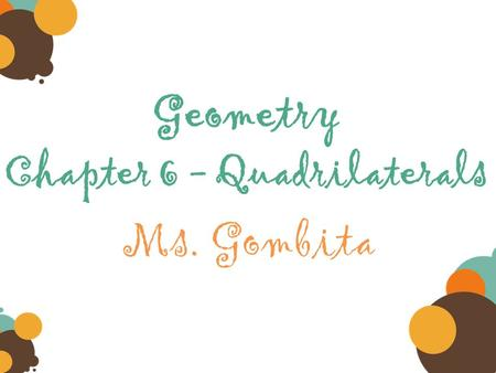 Geometry Chapter 6 - Quadrilaterals Ms. Gombita. DAY 1 POLYGONS Take the Chapter Readiness Quiz Ch 6 Readiness Quiz.docx.
