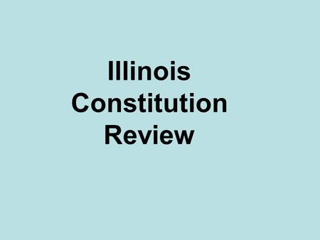 Illinois Constitution Review. In what year was Illinois admitted to the Union? ____________ 1818.