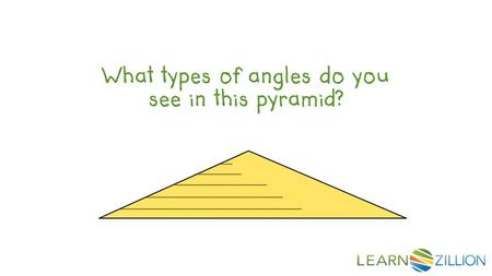 What types of angles do you see in this pyramid?.