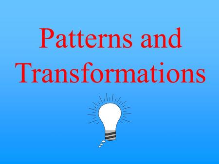 Patterns and Transformations $10 $20 $30 $40 $50 $30 $20 $40 $50 $10 $40 $50 Combine Shapes Patterns Polygons Transformations Transformations are worth.