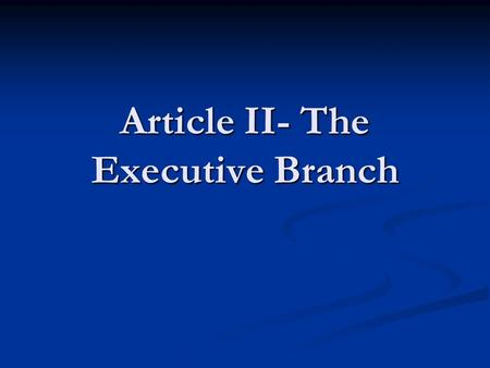 Article II- The Executive Branch. A. The President is not directly elected by the citizens, but by the Electoral College B. The Founders wanted the President.