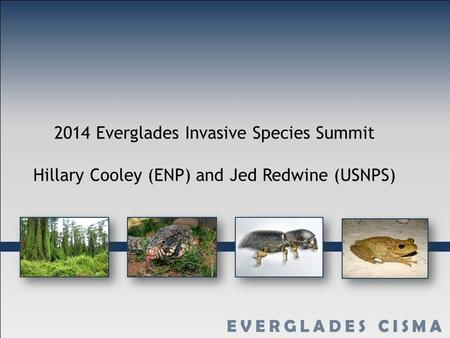 2014 Everglades Invasive Species Summit Hillary Cooley (ENP) and Jed Redwine (USNPS)
