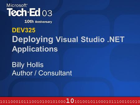 DEV325 Deploying Visual Studio.NET Applications Billy Hollis Author / Consultant.