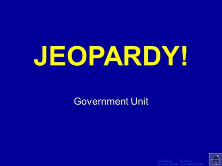 Template by Modified by Bill Arcuri, WCSD Chad Vance, CCISD Click Once to Begin JEOPARDY! Government Unit.