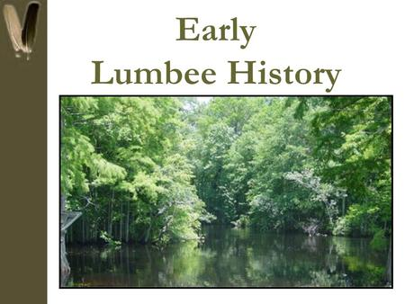 Early Lumbee History. Lumbee Origins There are many theories regarding the origins of the Lumbee Indians of NC When the Scots first arrived to the Cape.