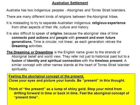 Australian Settlement Australia has two indigenous peoples - Aborigines and Torres Strait Islanders. There are many different kinds of religions between.