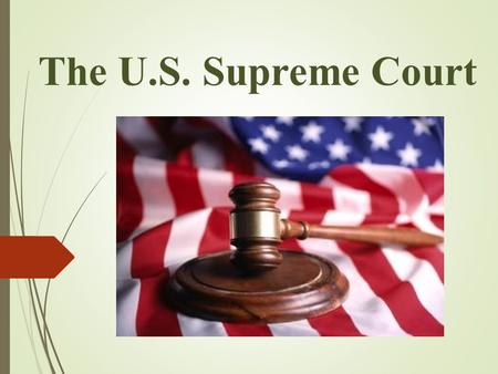 The U.S. Supreme Court. U.S. Supreme Court Today  Chief Justice John Roberts, Jr.  Associate Justices: ANTONIN SCALIA ANTHONY M. KENNEDY CLARENCE THOMAS.