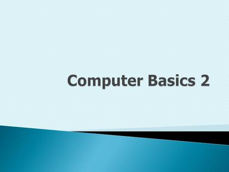  A computer is a machine that performs 4 basic functions: Input, Processing, Output, Storage.