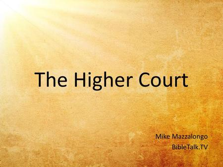 The Higher Court Mike Mazzalongo BibleTalk.TV. 15 but in case I am delayed, I write so that you will know how one ought to conduct himself in the household.