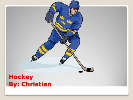Hockey By: Christian.