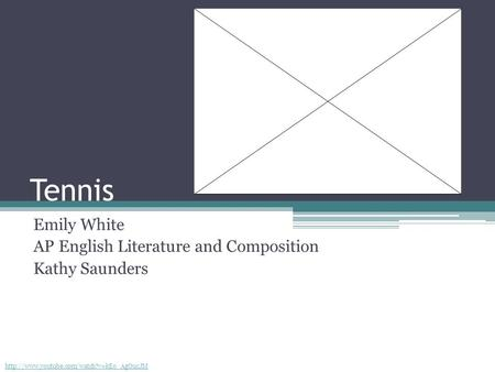 Tennis Emily White AP English Literature and Composition Kathy Saunders