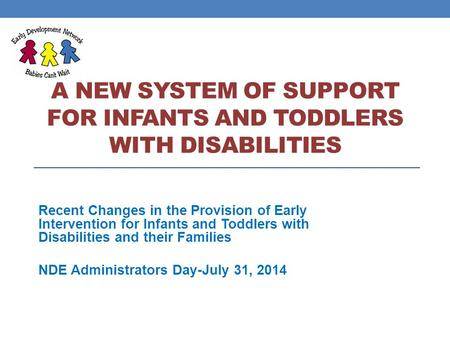 A NEW SYSTEM OF SUPPORT FOR INFANTS AND TODDLERS WITH DISABILITIES Recent Changes in the Provision of Early Intervention for Infants and Toddlers with.