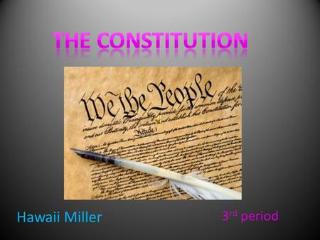 Hawaii Miller 3 rd period. Legislative ! Article one of the United States Constitution describes the powers of Congress, the legislative branch of the.