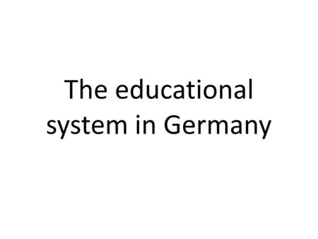 The educational system in Germany by Esra Yaman.