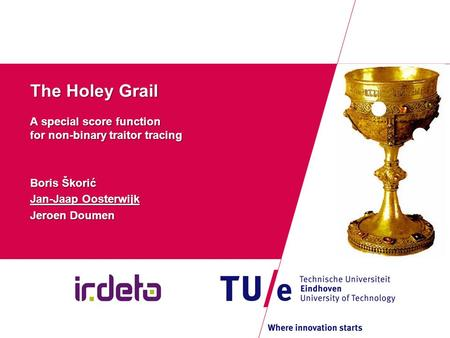 The Holey Grail A special score function for non-binary traitor tracing Boris Škorić Jan-Jaap Oosterwijk Jeroen Doumen.